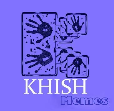 K H I S H  Memes poster