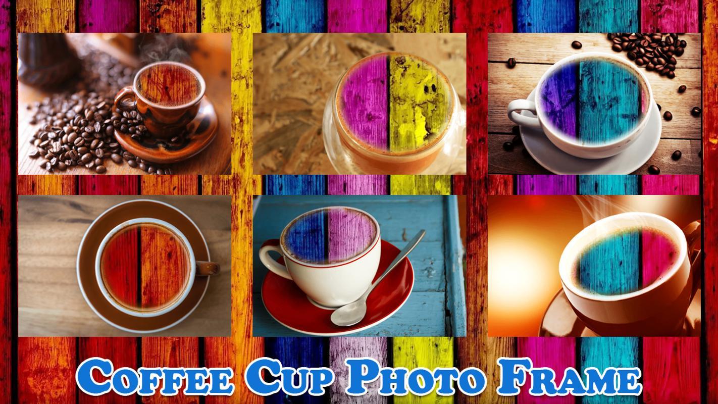 Coffee cup frames -  Coffee Cup Photo Frames Fx Apk Screenshot