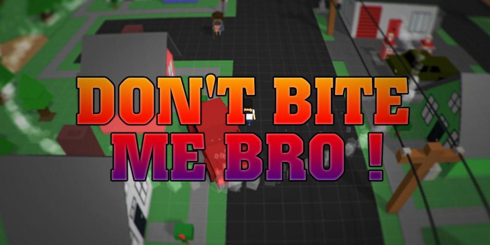 download don t bite me bro