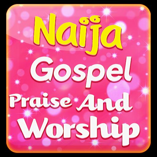 Naija Gospel Praise and Worship for Android - APK Download