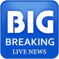 Big Breaking Live News