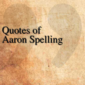 Quotes of Aaron Spelling icon