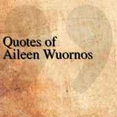 Quotes of Aileen Wuornos icon