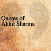 Quotes of Akhil Sharma icon