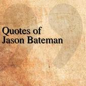 Quotes of Jason Bateman icon