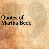 Quotes of Martha Beck icon