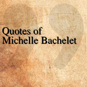 Quotes of Michelle Bachelet icon