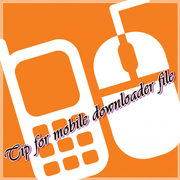 Tip for mobile downloader file