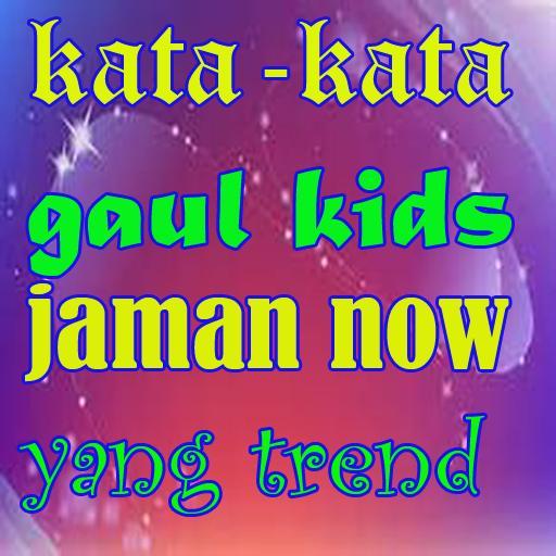 Kata Kata Gaul Kids Jaman Now Yang Trend For Android Apk Download