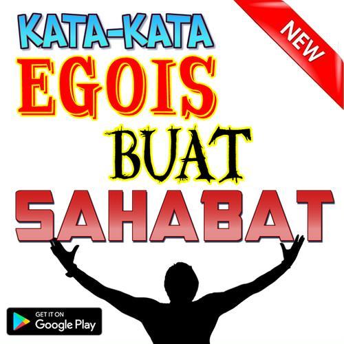 Kata Kata Egois Buat Sahabat For Android Apk Download