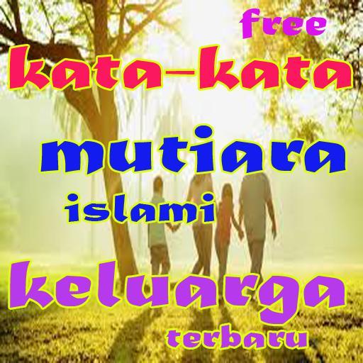 Kata Kata Mutiara Islami Tentang Keluarga Terbaru For Android Apk Download