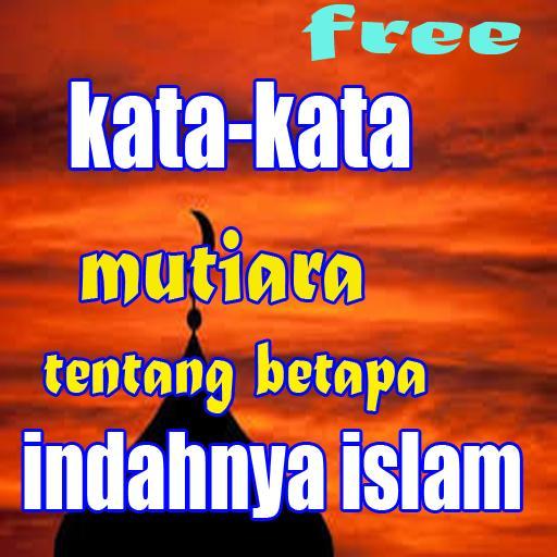 Kata Kata Mutiara Tentang Betapa Indahnya Islam For Android Apk Download