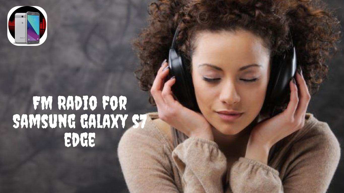 Radio for Samsung galaxy s7 edge for Android - APK Download