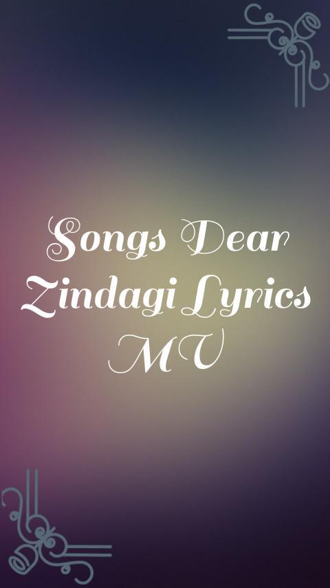 Songs Dear Zindagi Lyrics MV for Android - APK Download