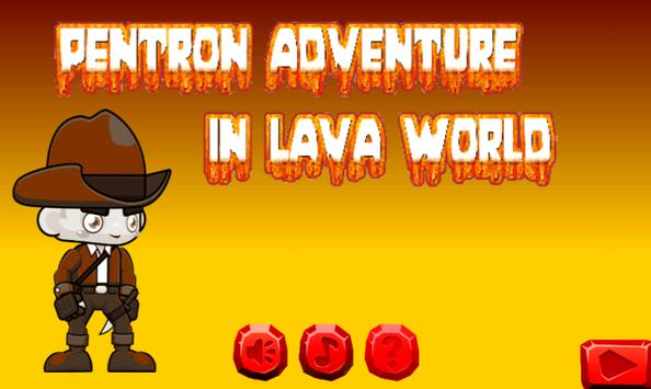 Pentron Adventure In Lava World apk screenshot