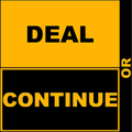 Deal or Continue