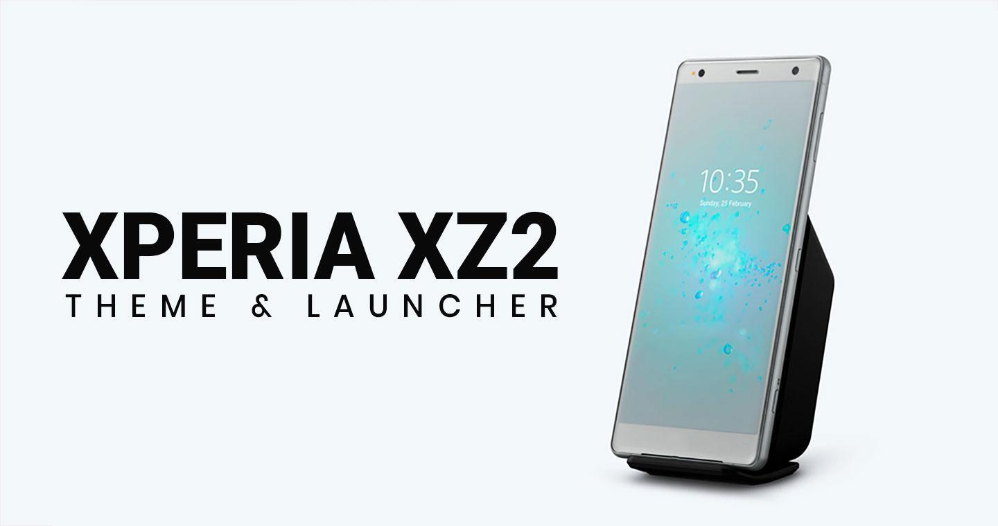Sony Xperia XZ2 theme and launcher cho Android - Tải về APK