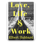 Love, Life & Work by Elbert Hubbard Free eBooks icon