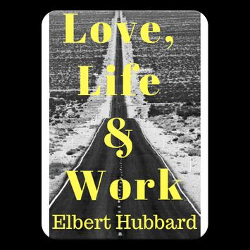 Love, Life & Work by Elbert Hubbard Free eBooks poster