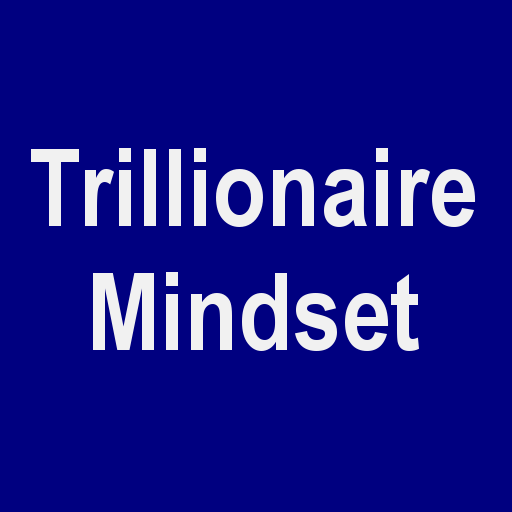 Trillionaire Mindset - How to Grow Your Wealth