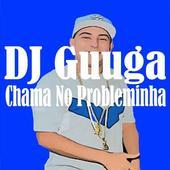 DJ Guuga - Chama No Probleminha sem Internet icon