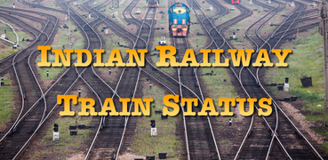 Indian Railway Train Status : Where is my Train