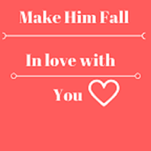 How to make a guy fall in love with you update version